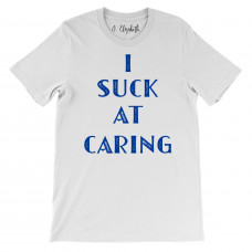 I Suck at Caring T-Shirt