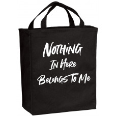 Nothing In Here Belongs To Me Tote