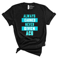 Always Earned Never Given Crew Neck T-Shirt