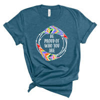 Be Proud Of Who You Are T-Shirt