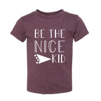Be The Nice Kid Toddler T-Shirt