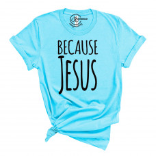Because Jesus T-Shirt