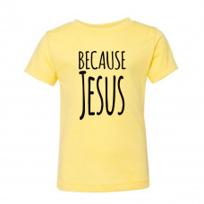 Because Jesus Toddler T-Shirt