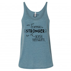Coffee Stronger Than Your Son Slouchy Tank
