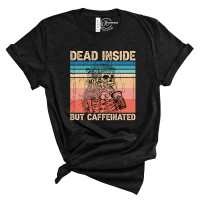 Dead Inside but Caffeinated Crew Neck T-Shirt
