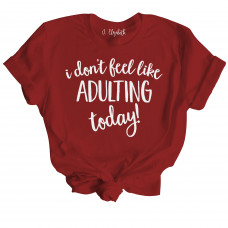 Don't Feel Like Adulting T-Shirt