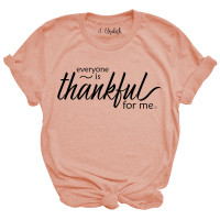 Everyone Is Thankful For Me T-Shirt
