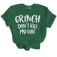Grinch Don't Kill My Vibe T-Shirt
