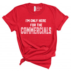 Here For The Commercials T-Shirt