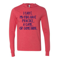 I Can't My Kids Have Practice Lightweight Hoodie