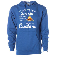 I Tried To Be a Good Girl Fleece Hoodie- Custom