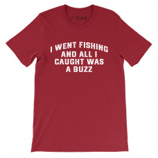 I Went Fishing And Caught A Buzz T-Shirt