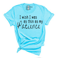 I Wish I Was as Thin as my Patience T-Shirt