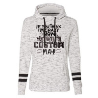 IF YOU THINK I AM CRAZY NOW CUSTOM Melange Fleece Scuba Hood