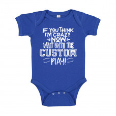 IF YOU THINK I AM CRAZY NOW CUSTOM Onesie