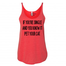 If You're Single Pet Your Cat Slouchy Tank