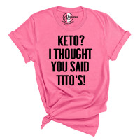 Keto? I Thought you Said Tito's Crew Neck T-Shirt