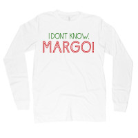 I Don't Know Margo Long Sleeve
