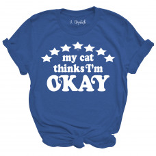 My Cat Thinks I'm Okay T-Shirt