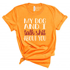 My Dog and I Talk Shit About You Crew Neck T-Shirt