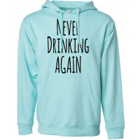 Never Drinking Again Fleece Hoodie