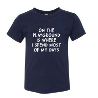 Playground is Where I Spend Most of My Days Toddler T-Shirt - Parental Hope