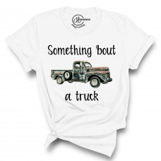 Something Bout An Old Truck T-Shirt