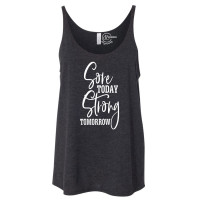 Sore Today Strong Tomorrow Slouchy Tank