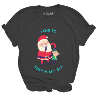 I Like To Touch My Elf T-Shirt