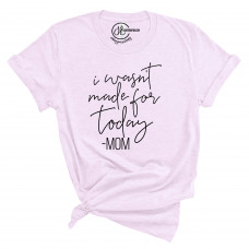 Wasn't Made For Today T-Shirt