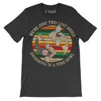 We're Just Two Lost Souls Crew Neck T-Shirt