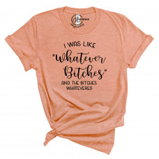 Whatever Bitches T-Shirt