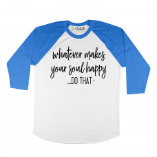 Whatever Makes Your Soul Happy Raglan