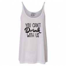 You Can't Drink With Us Slouchy Tank