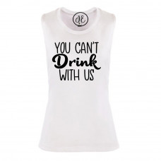 You Can't Drink With Us Festival Muscle Tank