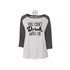 You Can't Drink With Us Curvy Collection Raglan