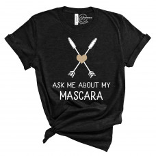 Ask Me About My Mascara T-Shirt