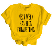 Next Week Has Been Exhausting T-Shirt